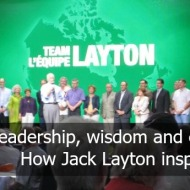 Leadership, wisdom and courage. How Jack Layton inspires me.