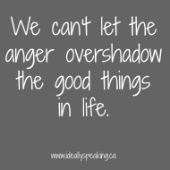 Ideally Quotable: Anger and The Good Things in Life.