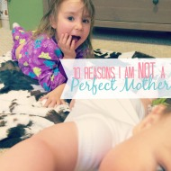 10 reasons I'm not a perfect mother.