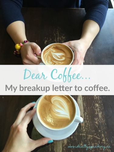 Why I am breaking up with Coffee.